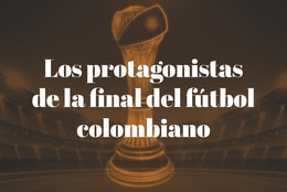 Los protagonistas de la final del fútbol colombiano