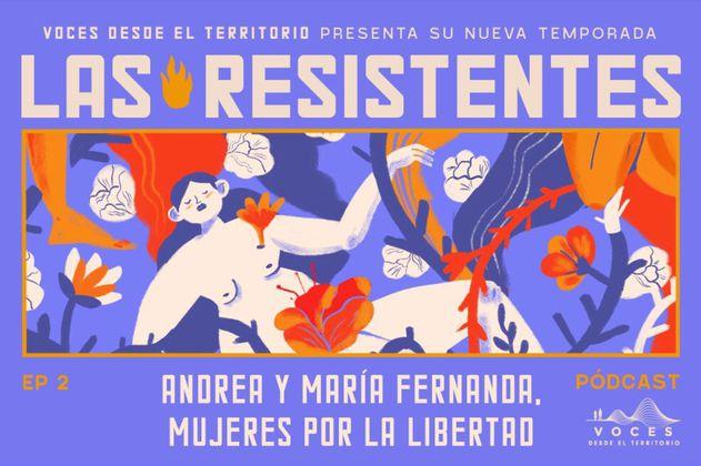 (Pódcast) Andrea y Maria Fernanda, mujeres por la libertad